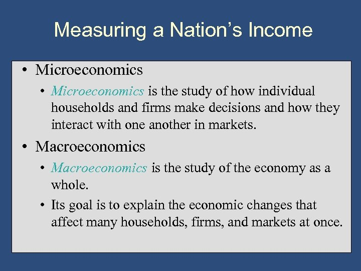 Measuring a Nation's Income • Microeconomics is the study of how individual households and