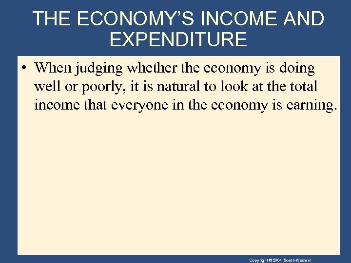 THE ECONOMY'S INCOME AND EXPENDITURE • When judging whether the economy is doing well