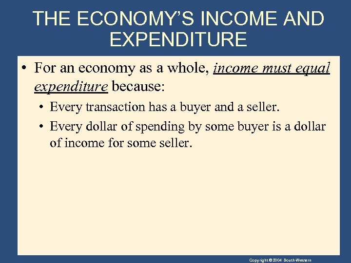 THE ECONOMY'S INCOME AND EXPENDITURE • For an economy as a whole, income must