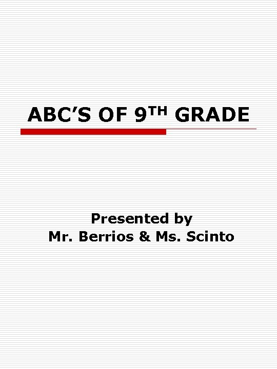 ABC'S OF 9 TH GRADE Presented by Mr. Berrios & Ms. Scinto