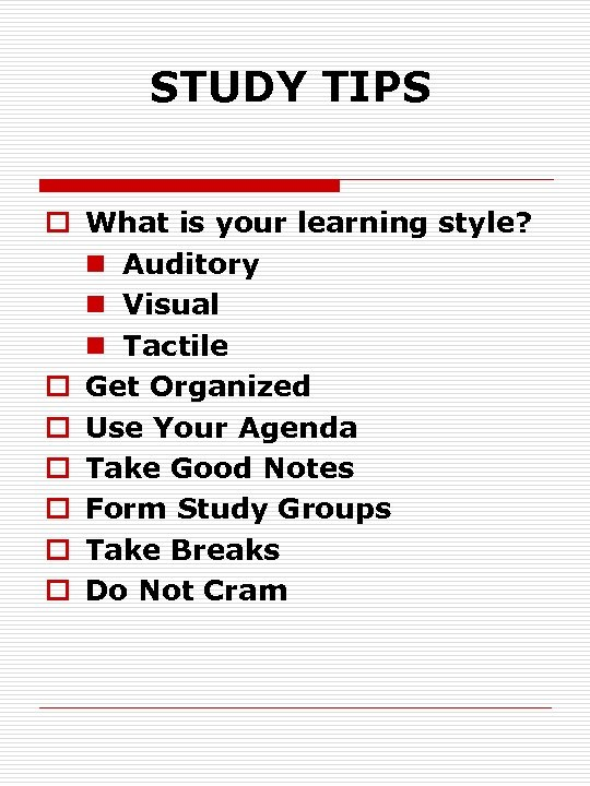 STUDY TIPS o What is your learning style? n Auditory n Visual n Tactile
