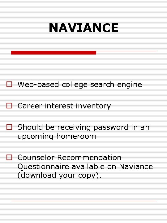 NAVIANCE o Web-based college search engine o Career interest inventory o Should be receiving