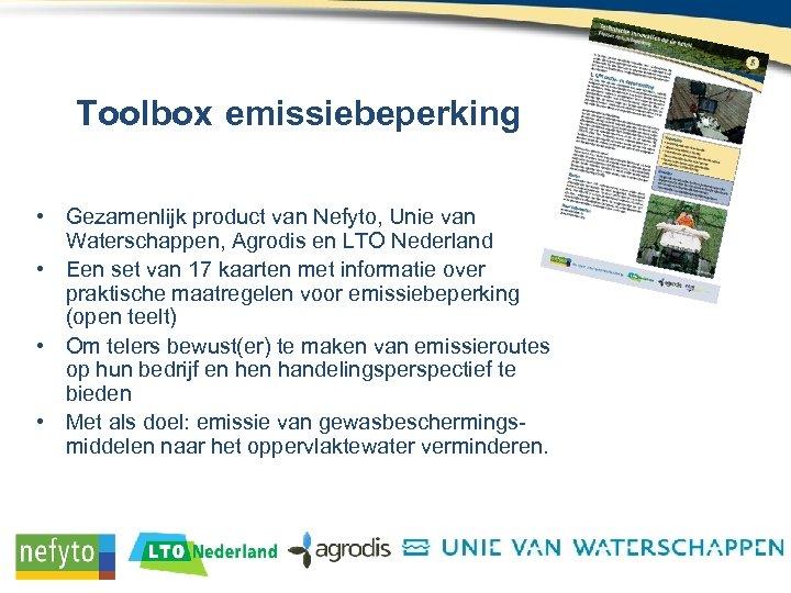 Toolbox emissiebeperking • Gezamenlijk product van Nefyto, Unie van Waterschappen, Agrodis en LTO Nederland