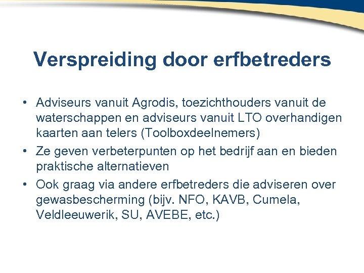 Verspreiding door erfbetreders • Adviseurs vanuit Agrodis, toezichthouders vanuit de waterschappen en adviseurs vanuit