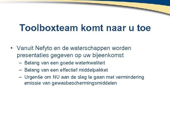 Toolboxteam komt naar u toe • Vanuit Nefyto en de waterschappen worden presentaties gegeven