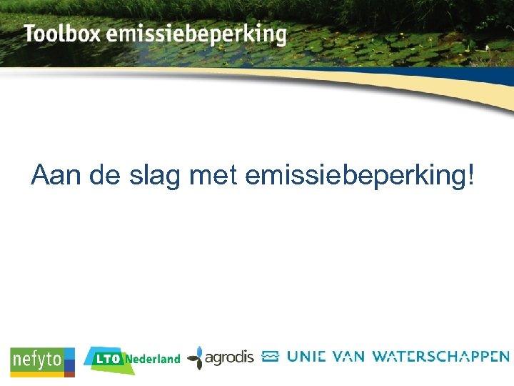 Aan de slag met emissiebeperking!