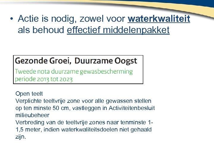 • Actie is nodig, zowel voor waterkwaliteit als behoud effectief middelenpakket Open teelt