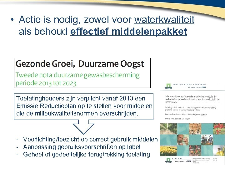 • Actie is nodig, zowel voor waterkwaliteit als behoud effectief middelenpakket Toelatinghouders zijn