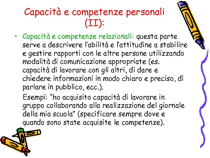Capacità e competenze personali (II): • Capacità e competenze relazionali: questa parte serve a
