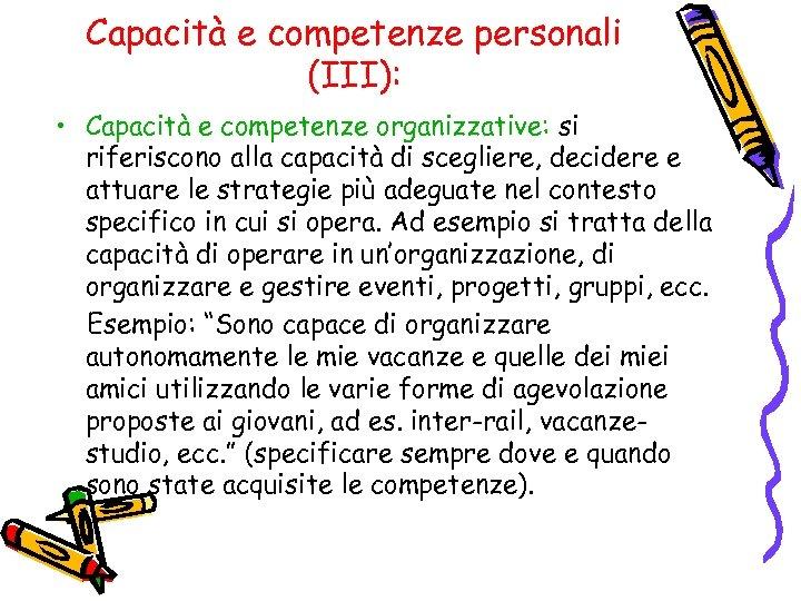 Capacità e competenze personali (III): • Capacità e competenze organizzative: si riferiscono alla capacità