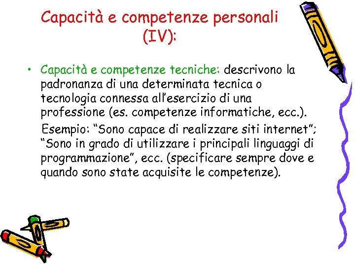 Capacità e competenze personali (IV): • Capacità e competenze tecniche: descrivono la padronanza di