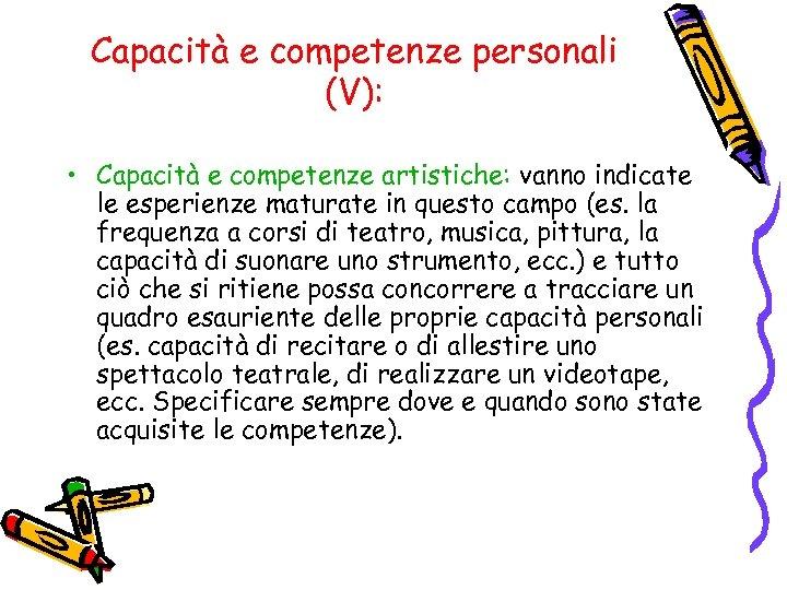 Capacità e competenze personali (V): • Capacità e competenze artistiche: vanno indicate le esperienze