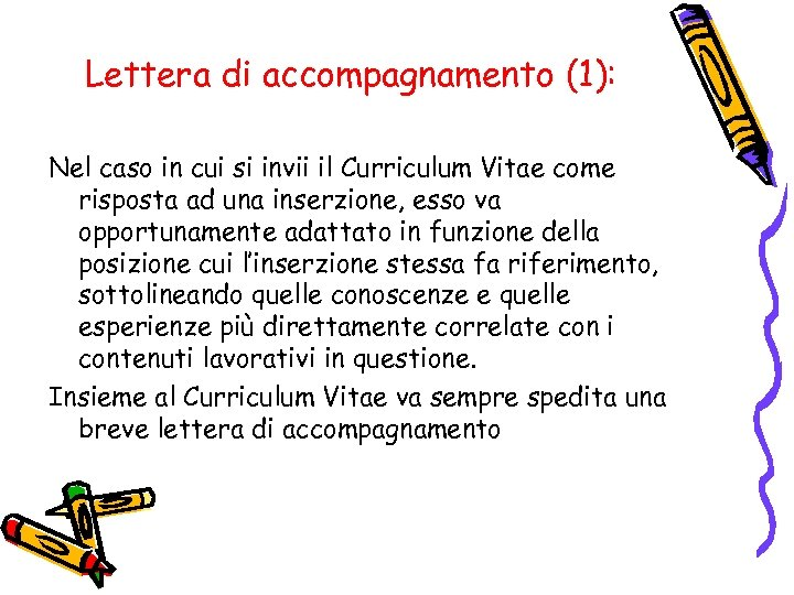 Lettera di accompagnamento (1): Nel caso in cui si invii il Curriculum Vitae come