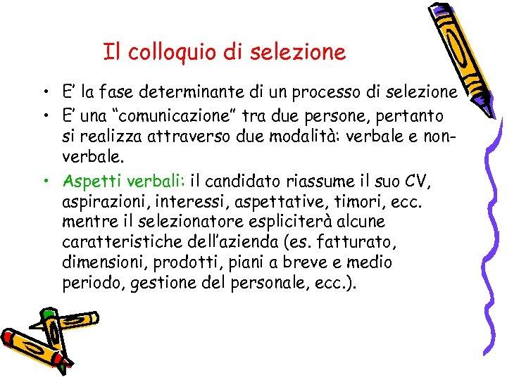 Il colloquio di selezione • E' la fase determinante di un processo di selezione