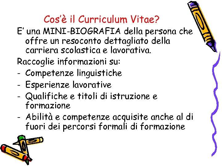Cos'è il Curriculum Vitae? E' una MINI-BIOGRAFIA della persona che offre un resoconto dettagliato