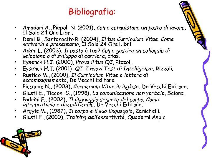 Bibliografia: • • • Amadori A. , Piepoli N. (2001), Come conquistare un posto