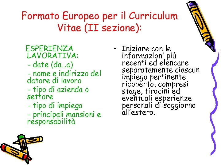 Formato Europeo per il Curriculum Vitae (II sezione): ESPERIENZA LAVORATIVA: - date (da…a) -