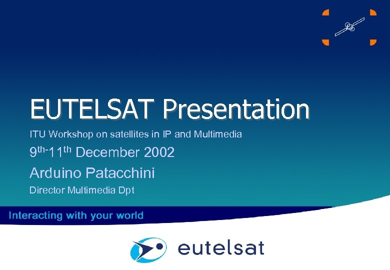 EUTELSAT Presentation ITU Workshop on satellites in IP and Multimedia 9 th-11 th December