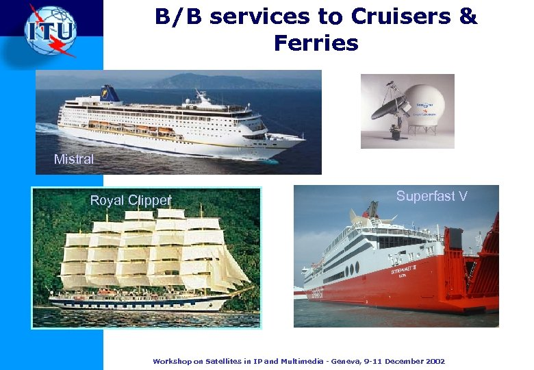 B/B services to Cruisers & Ferries Mistral Royal Clipper Superfast V Workshop on Satellites