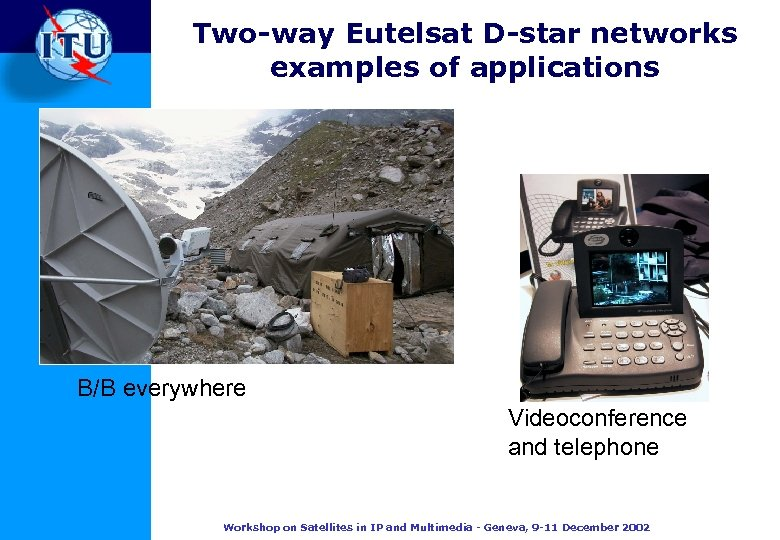 Two-way Eutelsat D-star networks examples of applications B/B everywhere Videoconference and telephone Workshop on