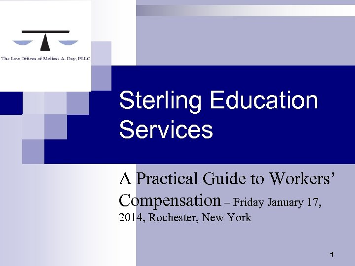 Sterling Education Services A Practical Guide to Workers' Compensation – Friday January 17, 2014,