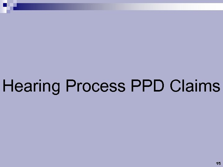 Hearing Process PPD Claims 15