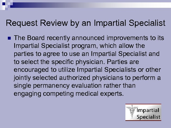 Request Review by an Impartial Specialist n The Board recently announced improvements to its
