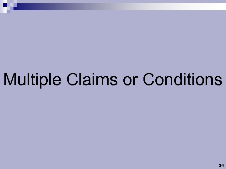 Multiple Claims or Conditions 34
