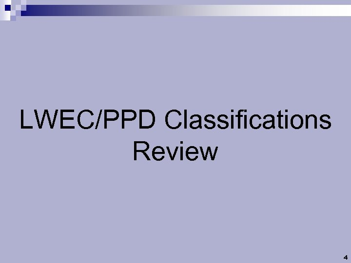 LWEC/PPD Classifications Review 4