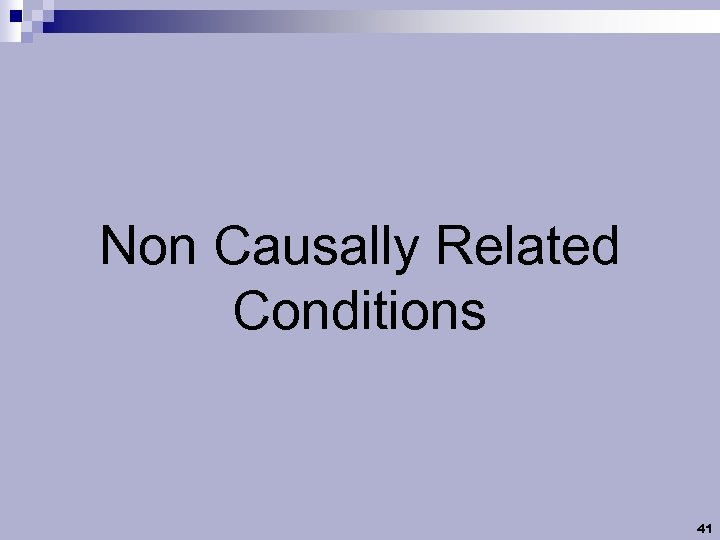 Non Causally Related Conditions 41