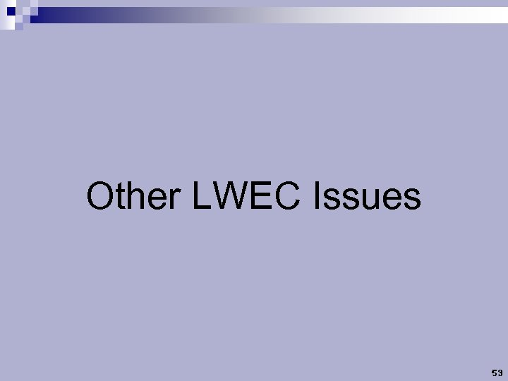 Other LWEC Issues 53
