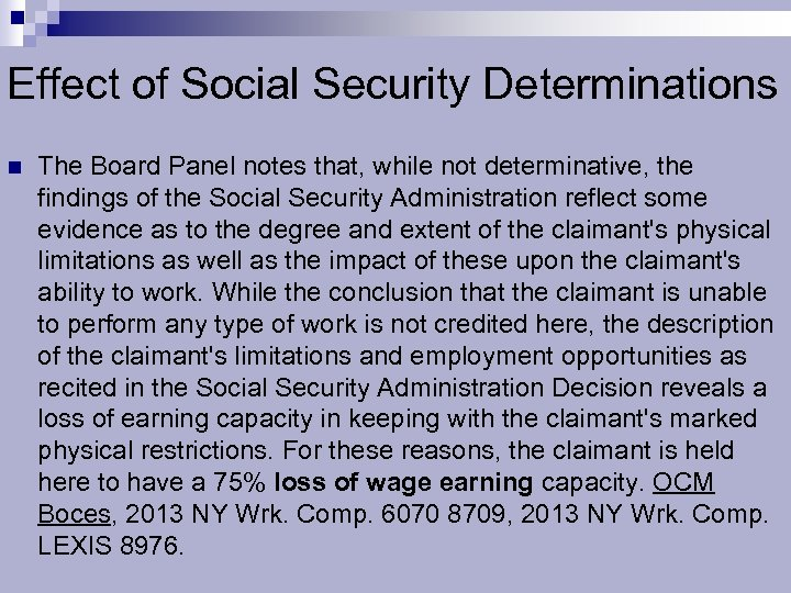 Effect of Social Security Determinations n The Board Panel notes that, while not determinative,