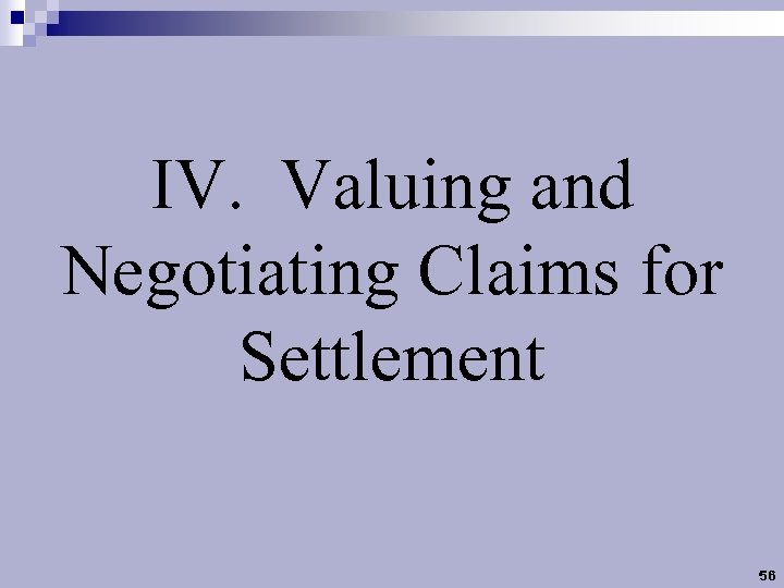 IV. Valuing and Negotiating Claims for Settlement 56