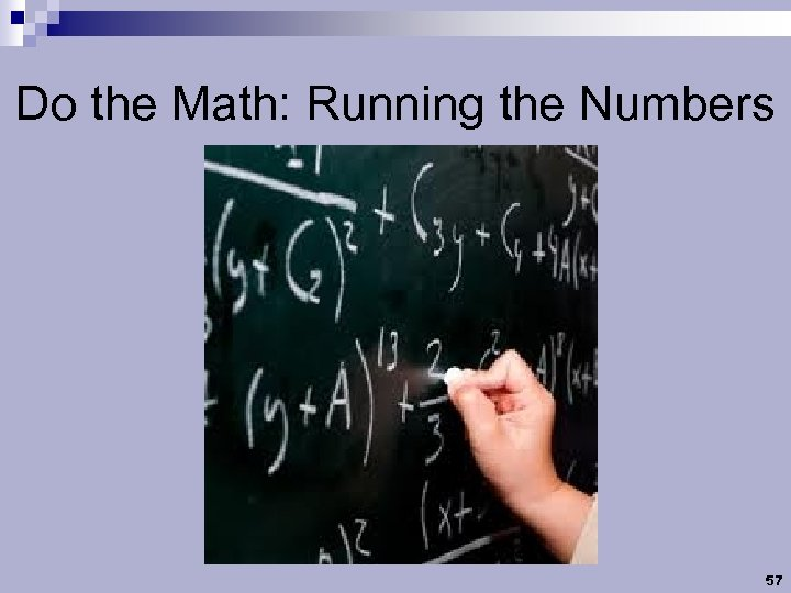 Do the Math: Running the Numbers 57