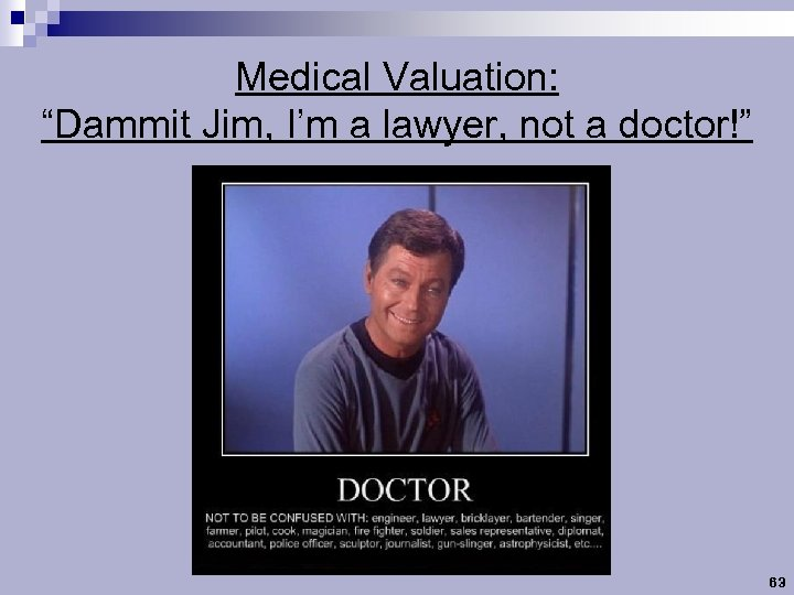 """Medical Valuation: """"Dammit Jim, I'm a lawyer, not a doctor!"""" 63"""