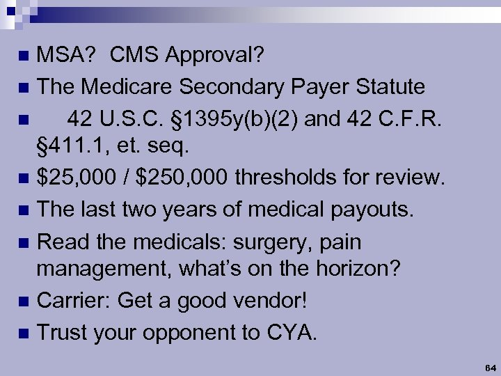 MSA? CMS Approval? n The Medicare Secondary Payer Statute n 42 U. S. C.