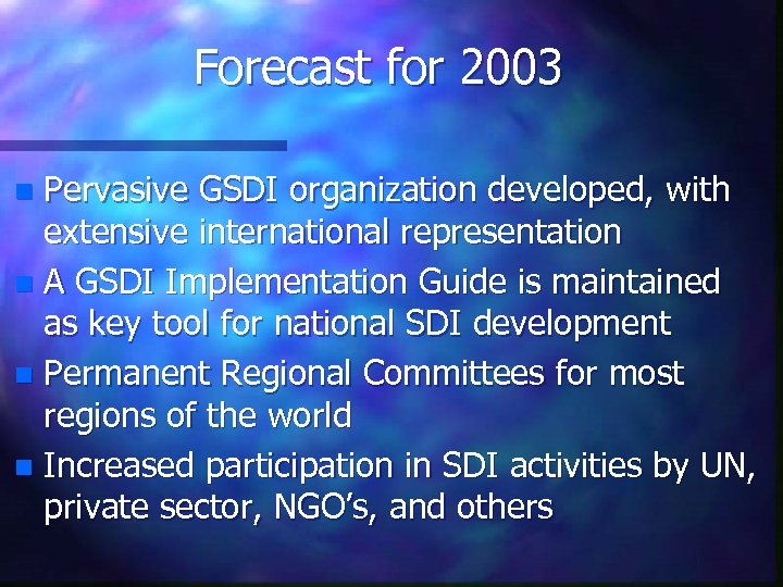 Forecast for 2003 Pervasive GSDI organization developed, with extensive international representation n A GSDI