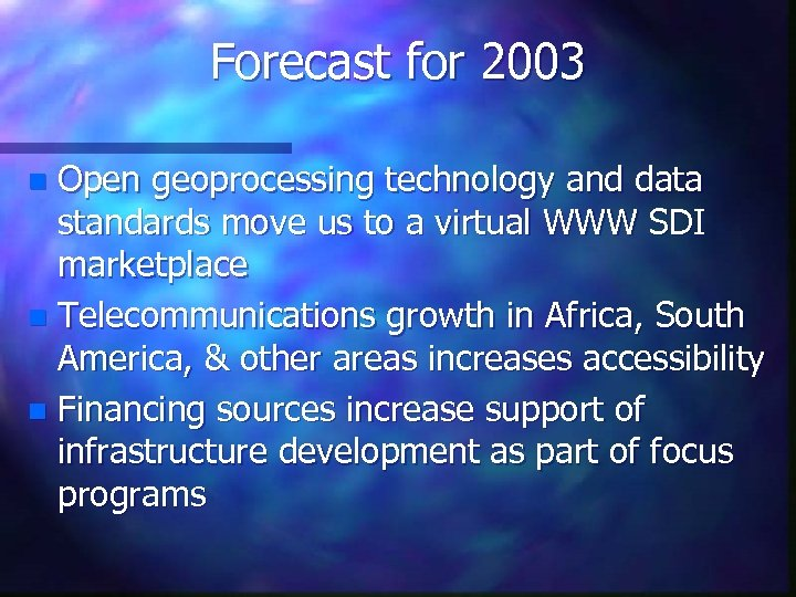 Forecast for 2003 Open geoprocessing technology and data standards move us to a virtual