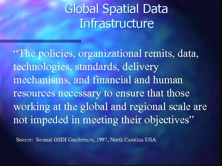 "Global Spatial Data Infrastructure ""The policies, organizational remits, data, technologies, standards, delivery mechanisms, and"