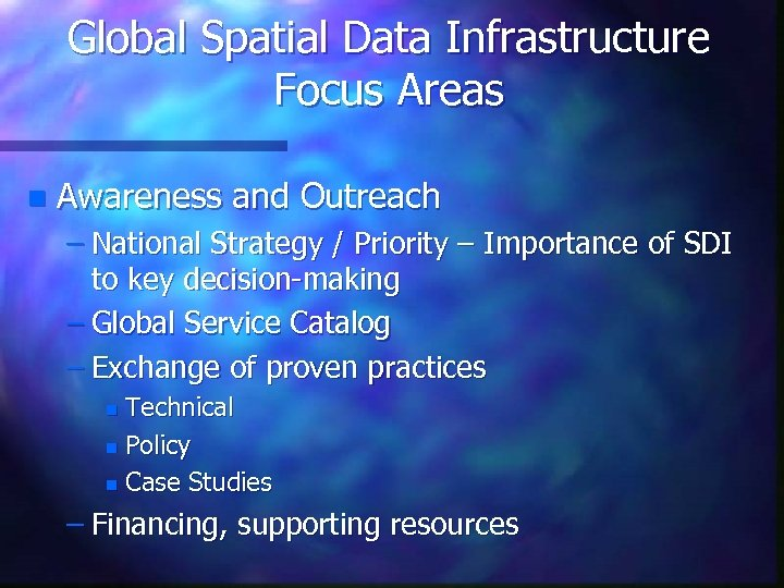 Global Spatial Data Infrastructure Focus Areas n Awareness and Outreach – National Strategy /