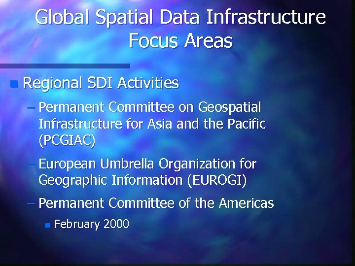 Global Spatial Data Infrastructure Focus Areas n Regional SDI Activities – Permanent Committee on