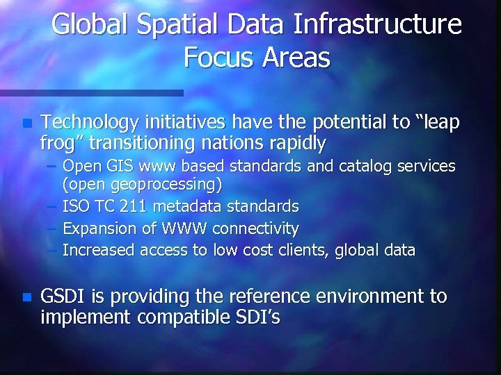 "Global Spatial Data Infrastructure Focus Areas n Technology initiatives have the potential to ""leap"