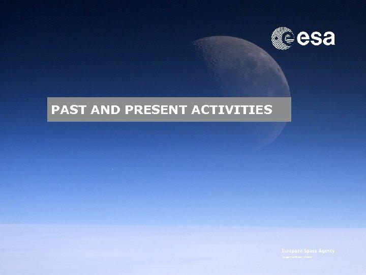 PAST AND PRESENT ACTIVITIES Image: Dan Durda – FIAAA Emmet Fletcher | SSA Precursor