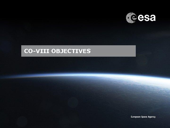 CO-VIII OBJECTIVES Emmet Fletcher | SSA Precursor Programme | SSA Industry Day | CO-VIII