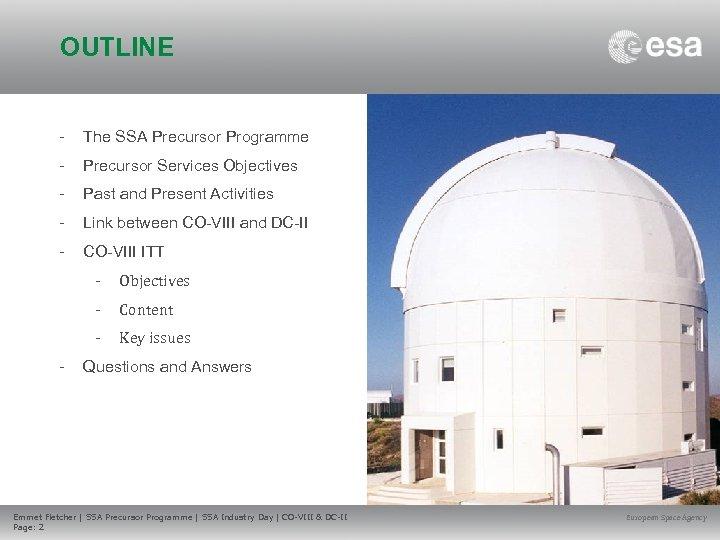 OUTLINE - The SSA Precursor Programme - Precursor Services Objectives - Past and Present