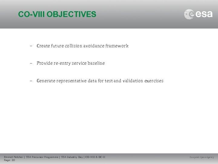 CO-VIII OBJECTIVES – Create future collision avoidance framework – Provide re-entry service baseline –