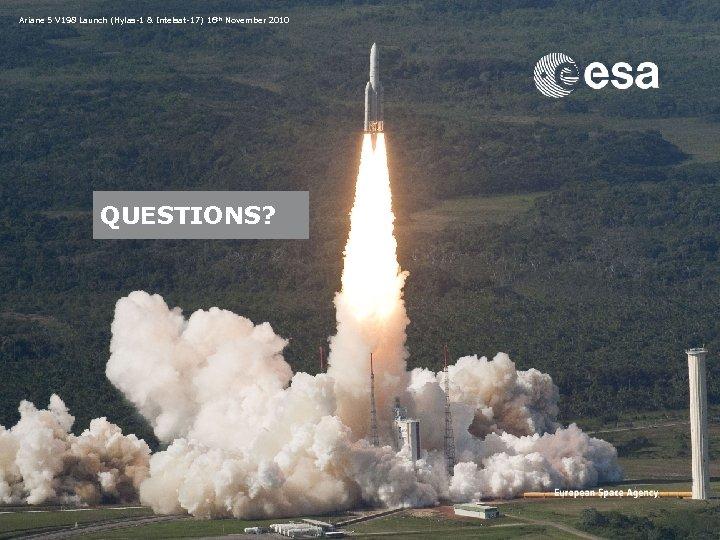 Ariane 5 V 198 Launch (Hylas-1 & Intelsat-17) 16 th November 2010 QUESTIONS? Emmet