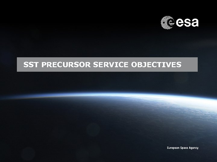 SST PRECURSOR SERVICE OBJECTIVES Emmet Fletcher | SSA Precursor Programme | SSA Industry Day