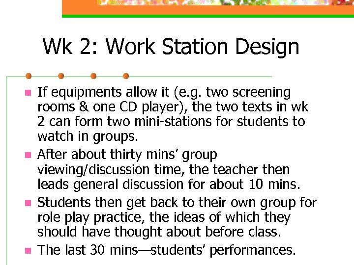 Wk 2: Work Station Design n n If equipments allow it (e. g. two