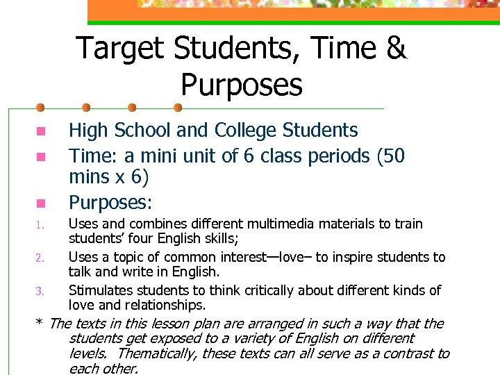 Target Students, Time & Purposes n n n 1. 2. 3. High School and